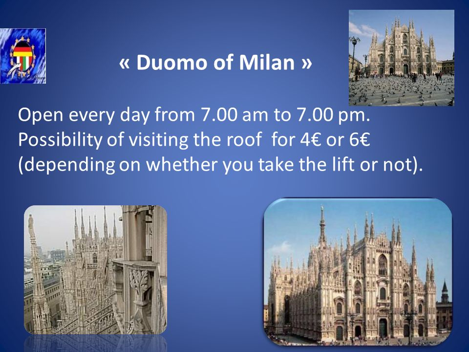 « Duomo of Milan » Open every day from 7.00 am to 7.00 pm.