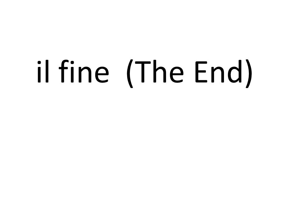 il fine (The End)