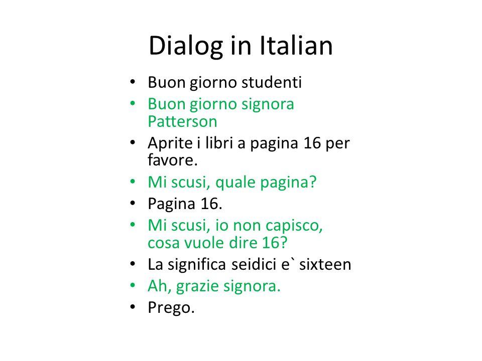 Dialog in Italian Buon giorno studenti Buon giorno signora Patterson Aprite i libri a pagina 16 per favore.