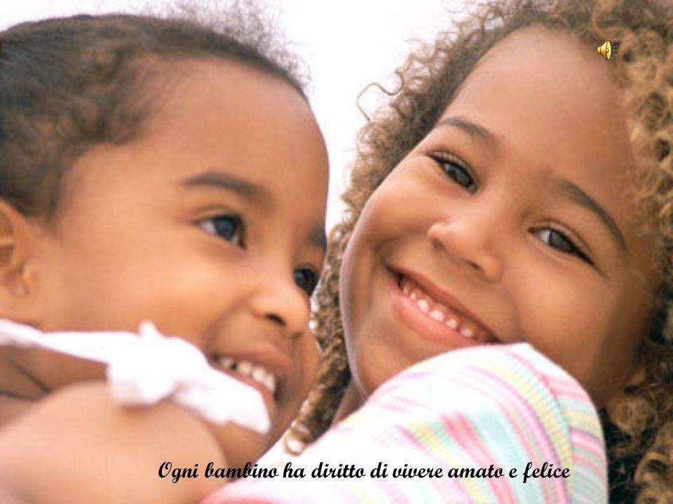 Ogni bambino ha diritto di vivere amato e felice