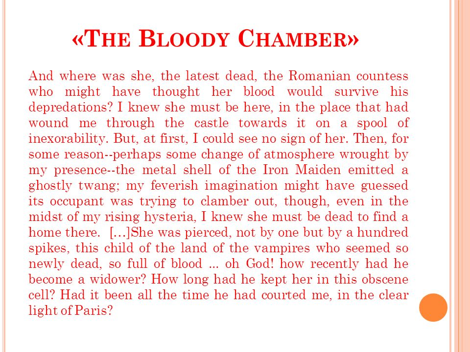 «T HE B LOODY C HAMBER » And where was she, the latest dead, the Romanian countess who might have thought her blood would survive his depredations.