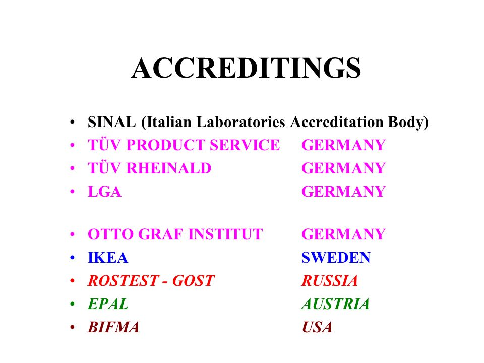 ACCREDITINGS SINAL (Italian Laboratories Accreditation Body) TÜV PRODUCT SERVICE GERMANY TÜV RHEINALDGERMANY LGAGERMANY OTTO GRAF INSTITUT GERMANY IKE