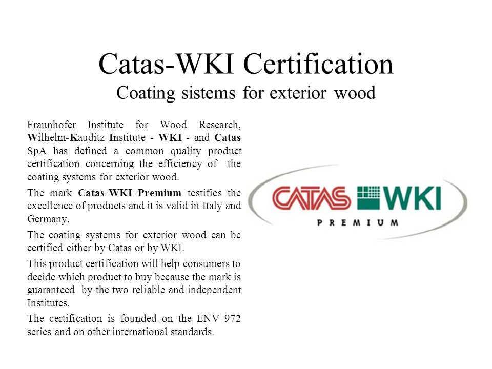 Catas-WKI Certification Coating sistems for exterior wood Fraunhofer Institute for Wood Research, Wilhelm-Kauditz Institute - WKI - and Catas SpA has