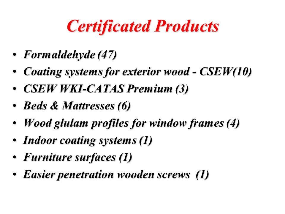 Certificated Products Formaldehyde (47)Formaldehyde (47) Coating systems for exterior wood - CSEW(10)Coating systems for exterior wood - CSEW(10) CSEW