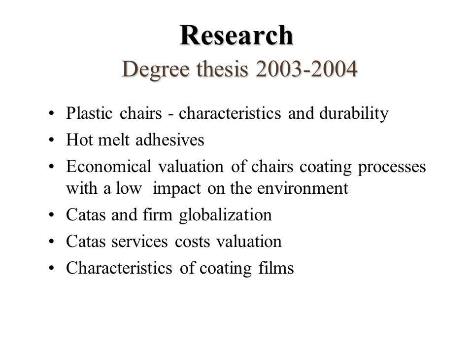 Research Degree thesis 2003-2004 Plastic chairs - characteristics and durability Hot melt adhesives Economical valuation of chairs coating processes w