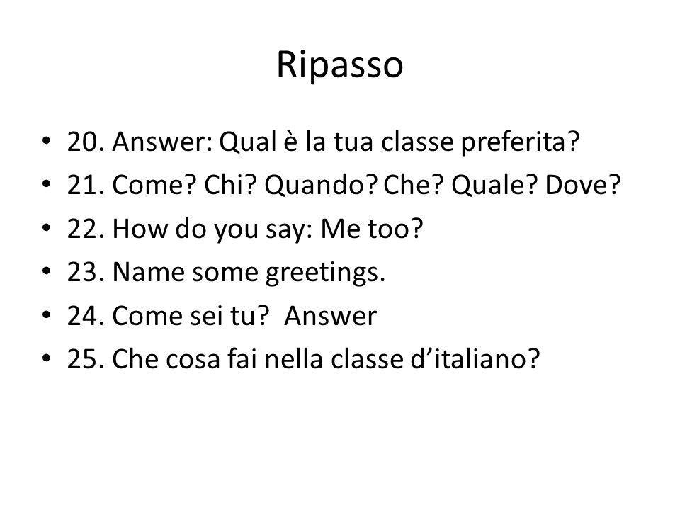 Ripasso 20. Answer: Qual è la tua classe preferita.