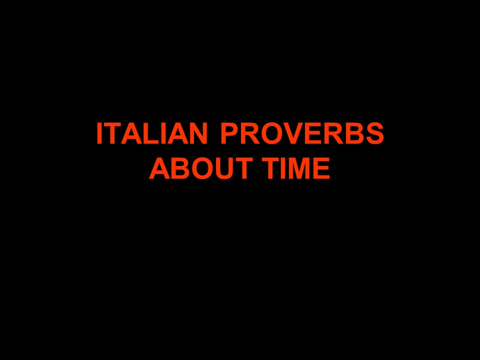 ITALIAN PROVERBS ABOUT TIME