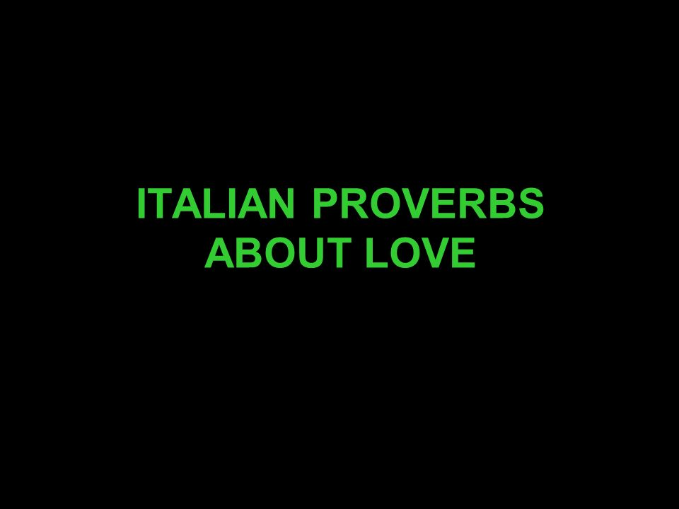 ITALIAN PROVERBS ABOUT LOVE