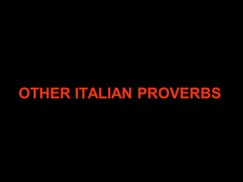 OTHER ITALIAN PROVERBS