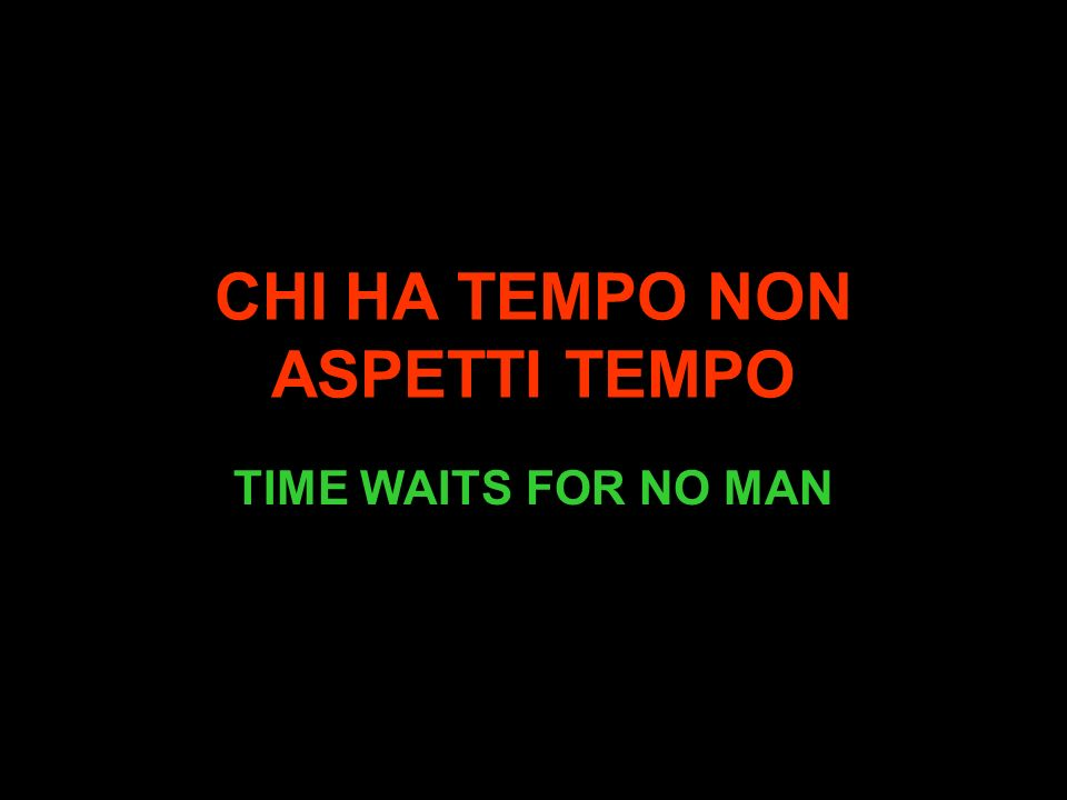 CHI HA TEMPO NON ASPETTI TEMPO TIME WAITS FOR NO MAN