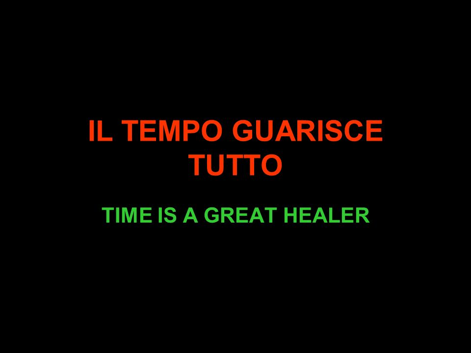 IL TEMPO GUARISCE TUTTO TIME IS A GREAT HEALER