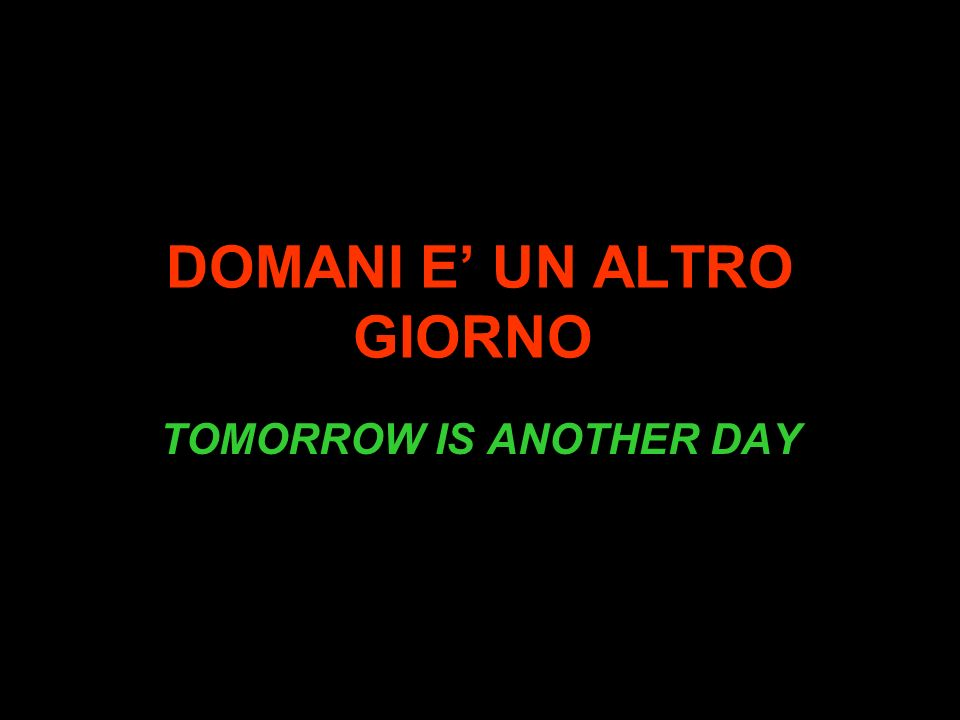 DOMANI E UN ALTRO GIORNO TOMORROW IS ANOTHER DAY