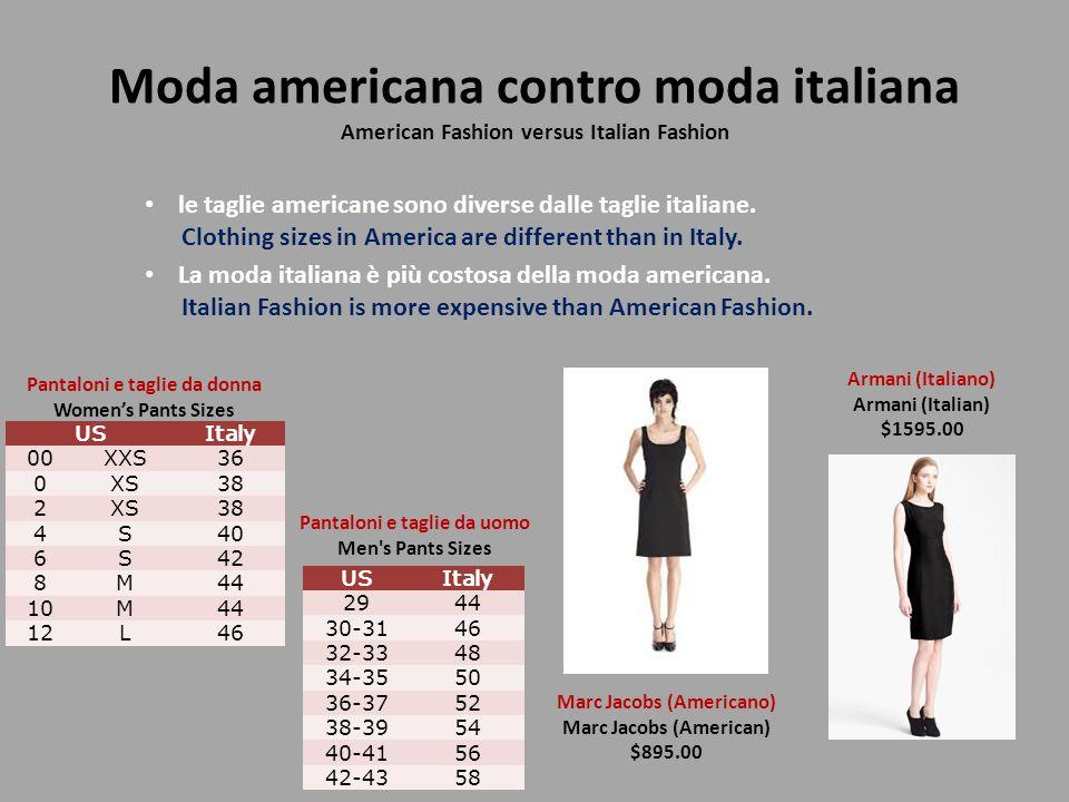 Moda americana contro moda italiana American Fashion versus Italian Fashion La moda italiana è più costosa della moda americana. Italian Fashion is mo