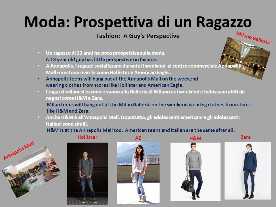 Moda: Prospettiva di un Ragazzo Fashion: A Guy's Perspective Un ragazzo di 13 anni ha poca prospettiva sulla moda. A 13 year old guy has little perspe
