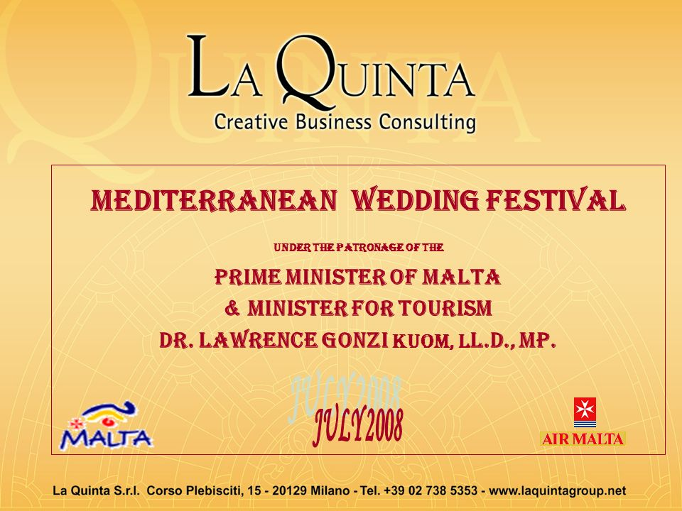 Mediterranean WEDDING festival Under the patronage of the Prime Minister of Malta & Minister for Tourism Dr. Lawrence Gonzi KUOM, L L.D., MP.