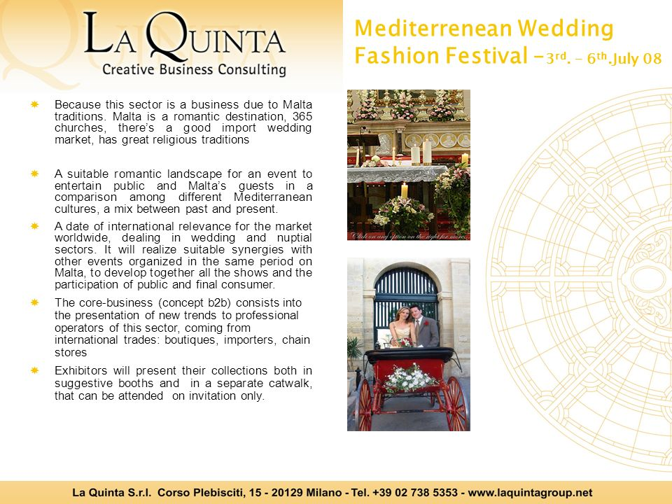 Mediterrenean Wedding Fashion Festival – 3 rd. – 6 th.July 08 Because this sector is a business due to Malta traditions. Malta is a romantic destinati