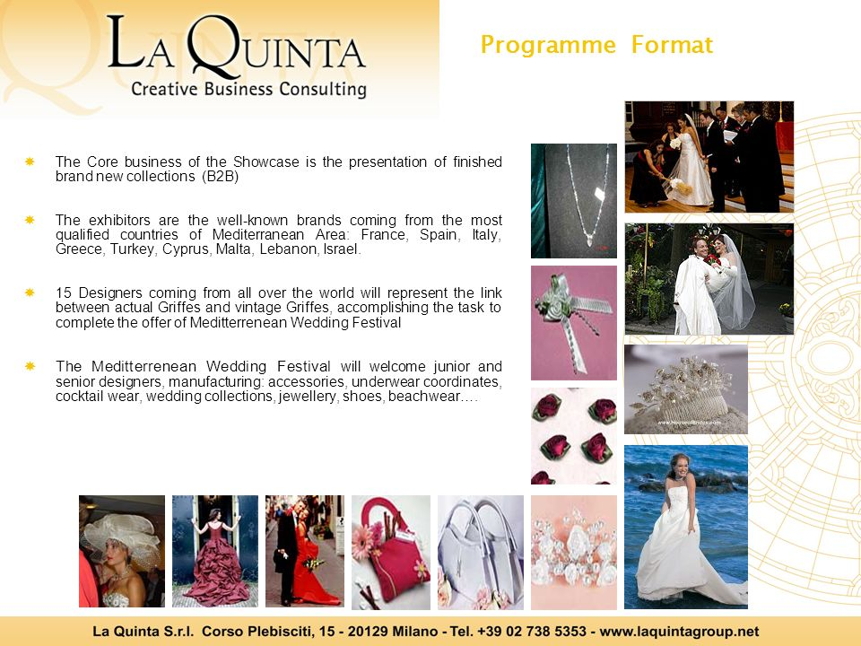 Programme Format WELCOME to Meditterrenean Wedding Fashion Festival A Cocktail to welcome the Exhibitors and the Press of Meditterrenean Wedding Festival Meditterrenean Wedding Festival the night of the inauguration day: some entertainment programme (music, animation,..) or a static show of some items of the exhibitors collections in an artistic choreography.