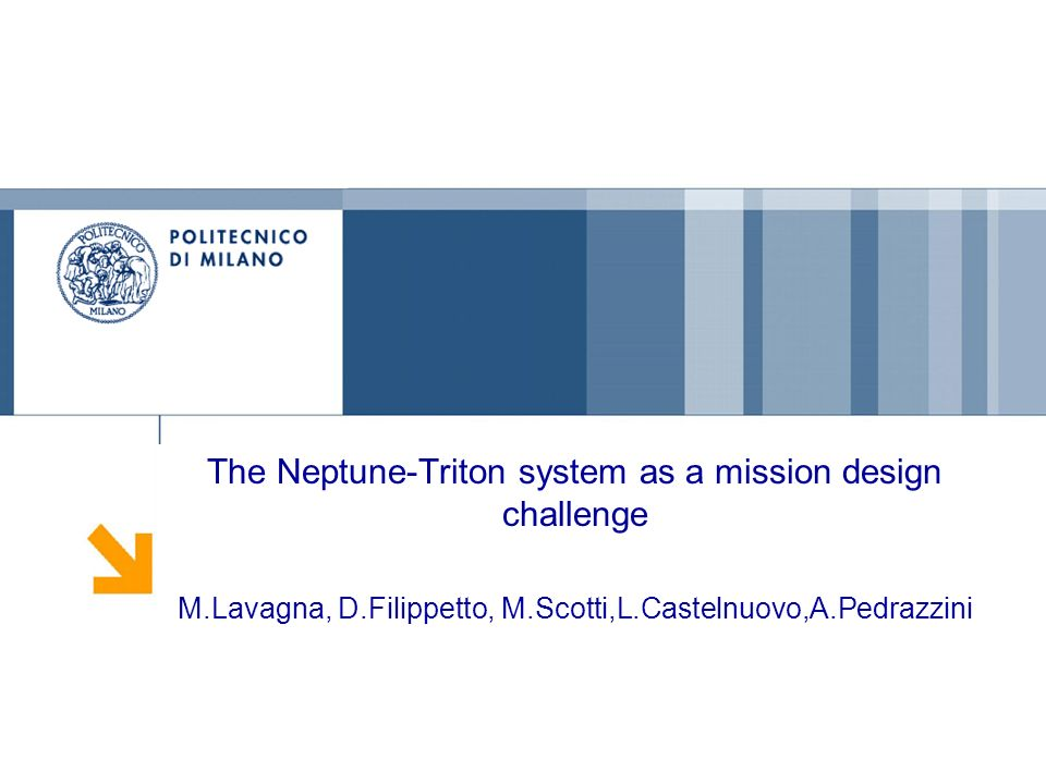 The Neptune-Triton system as a mission design challenge M.Lavagna, D.Filippetto, M.Scotti,L.Castelnuovo,A.Pedrazzini