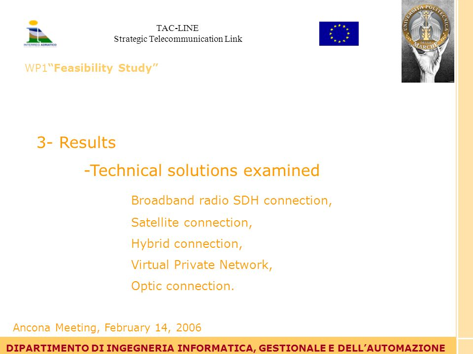 Tommaso Leo DIPARTIMENTO DI INGEGNERIA INFORMATICA, GESTIONALE E DELLAUTOMAZIONE 3- Results -Technical solutions examined Broadband radio SDH connection, Satellite connection, Hybrid connection, Virtual Private Network, Optic connection.