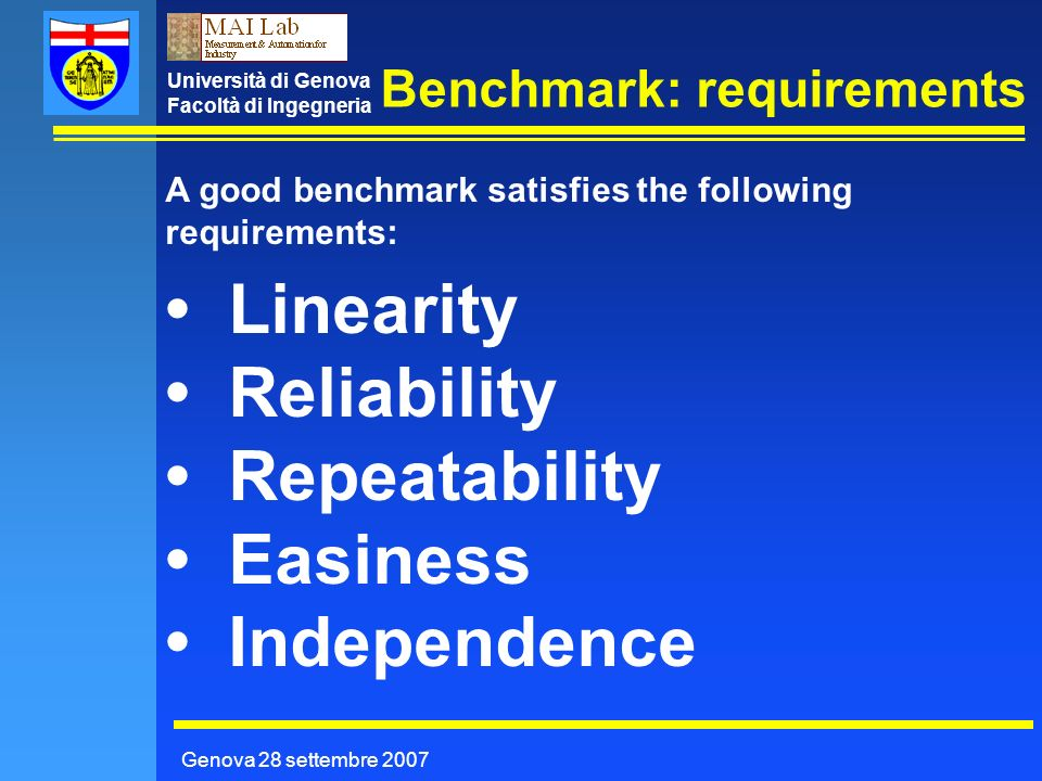 Università di Genova Facoltà di Ingegneria Benchmark: requirements Genova 28 settembre 2007 A good benchmark satisfies the following requirements: Lin
