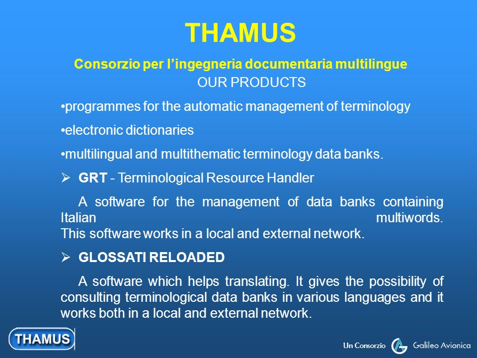 Un Consorzio OUR PRODUCTS programmes for the automatic management of terminology electronic dictionaries multilingual and multithematic terminology data banks.