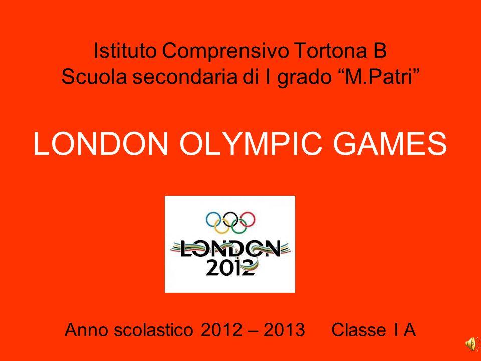 Istituto Comprensivo Tortona B Scuola secondaria di I grado M.Patri LONDON OLYMPIC GAMES Anno scolastico 2012 – 2013 Classe I A