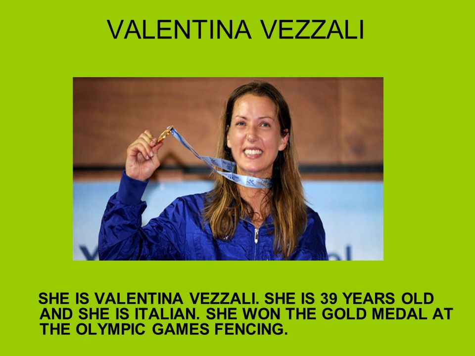 VALENTINA VEZZALI SHE IS VALENTINA VEZZALI. SHE IS 39 YEARS OLD AND SHE IS ITALIAN.