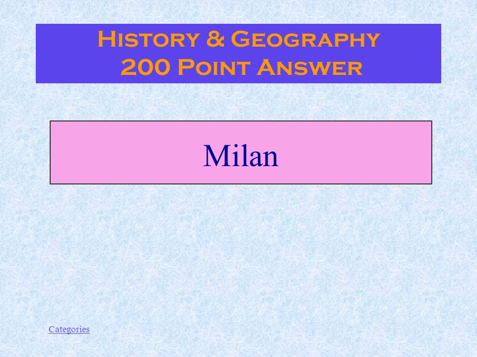 Categories History & Geography 200 Point Question Whats the capital of fashion and banking in Italy