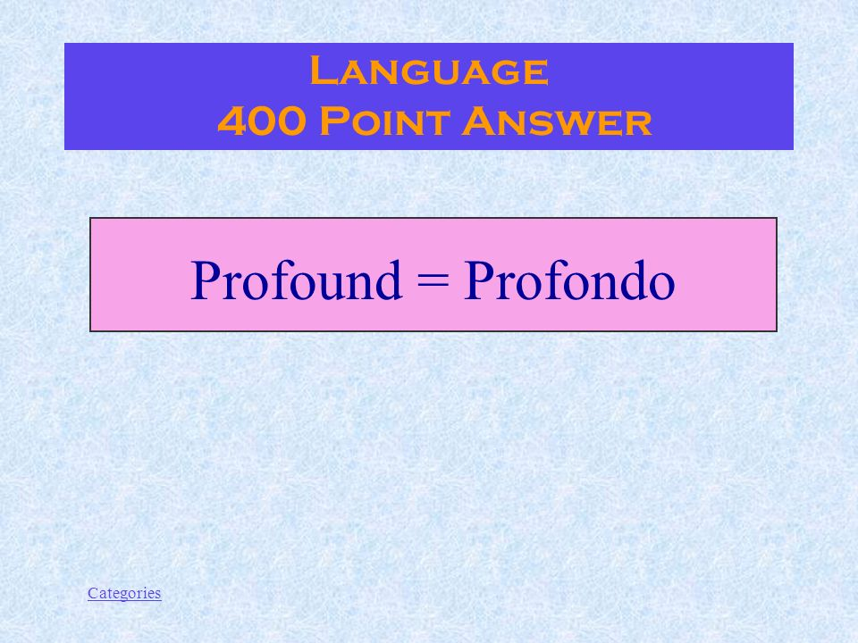 Categories What is another English word for deep, of Latin root Language 400 Point Question