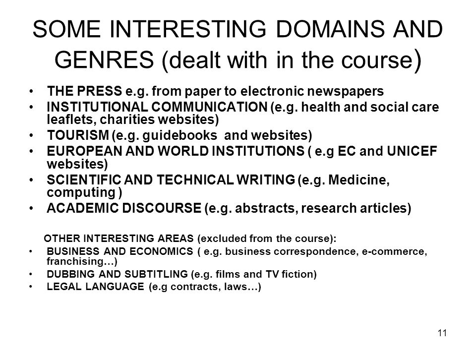 11 SOME INTERESTING DOMAINS AND GENRES (dealt with in the course ) THE PRESS e.g.