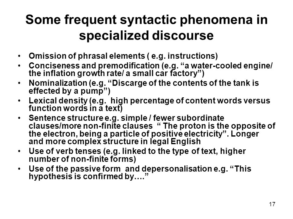 17 Some frequent syntactic phenomena in specialized discourse Omission of phrasal elements ( e.g.