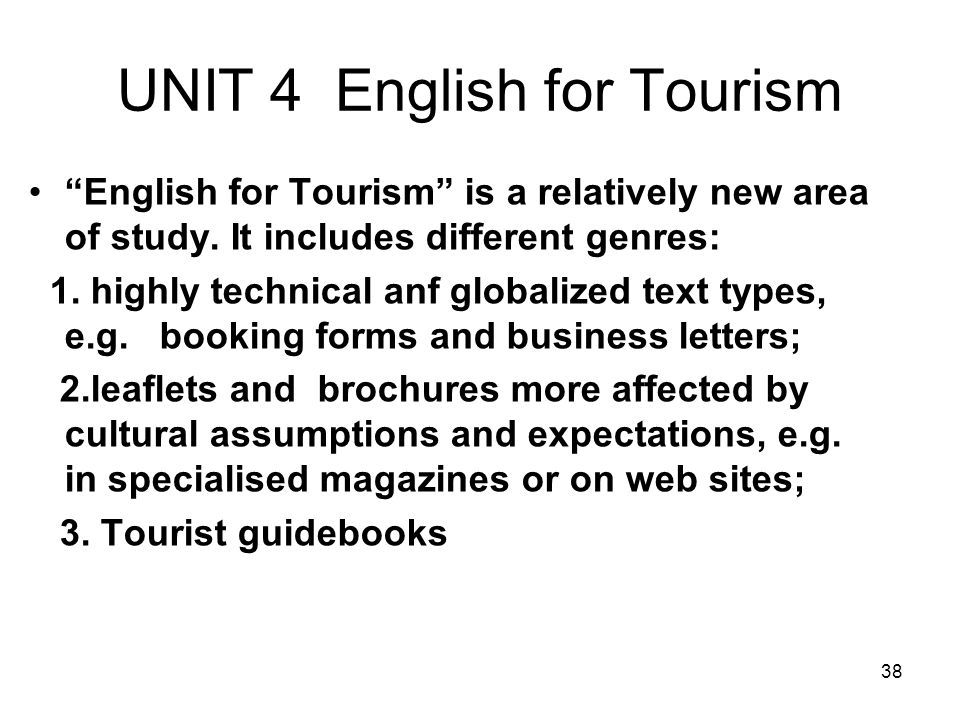 38 UNIT 4 English for Tourism English for Tourism is a relatively new area of study.
