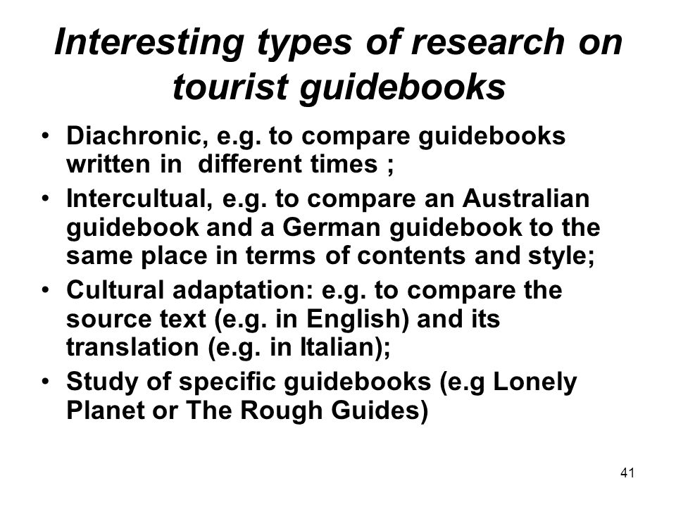 41 Interesting types of research on tourist guidebooks Diachronic, e.g.