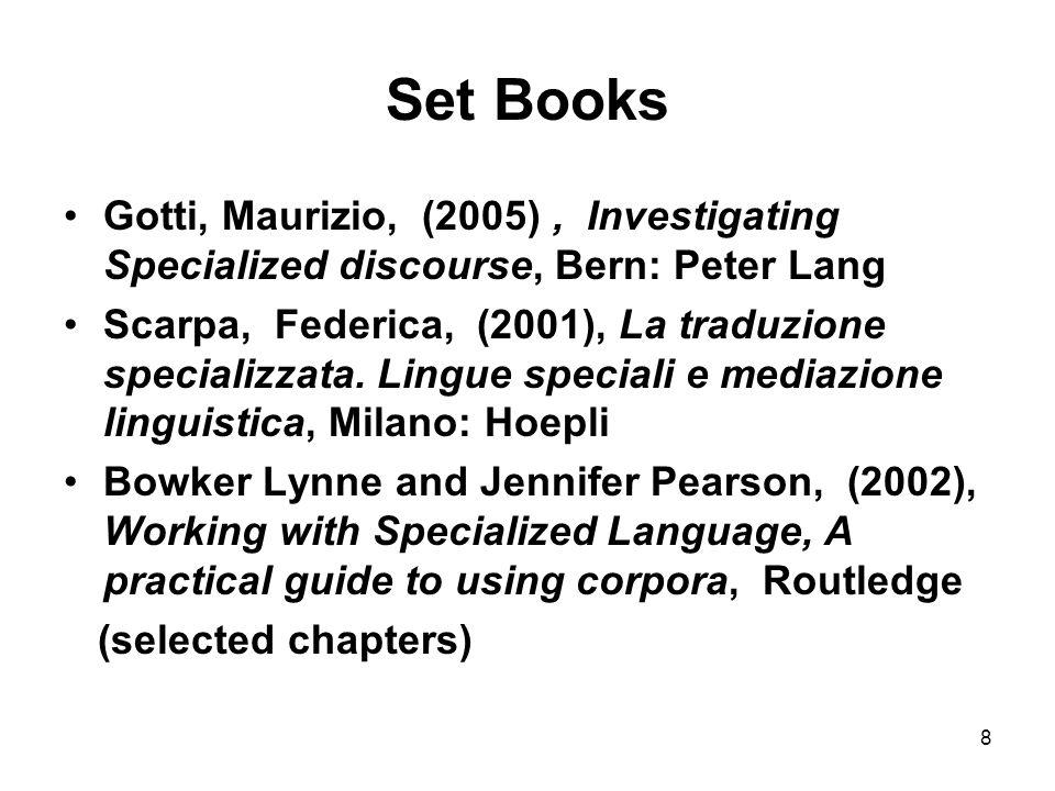 8 Set Books Gotti, Maurizio, (2005), Investigating Specialized discourse, Bern: Peter Lang Scarpa, Federica, (2001), La traduzione specializzata.