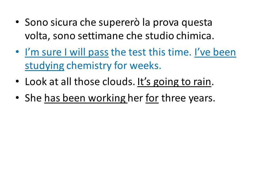Sono sicura che supererò la prova questa volta, sono settimane che studio chimica.