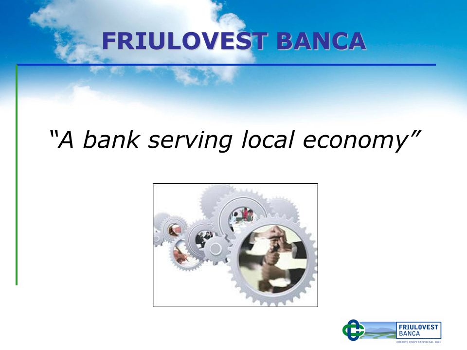 FRIULOVEST BANCA A bank serving local economy