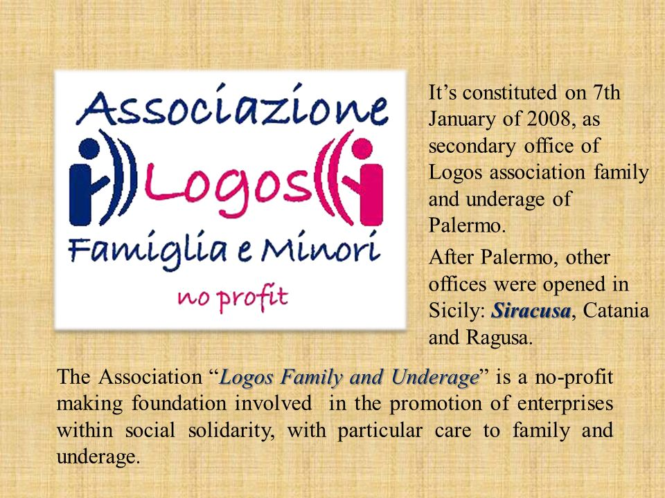 Logos Family and Underage The Association Logos Family and Underage is a no-profit making foundation involved in the promotion of enterprises within social solidarity, with particular care to family and underage.