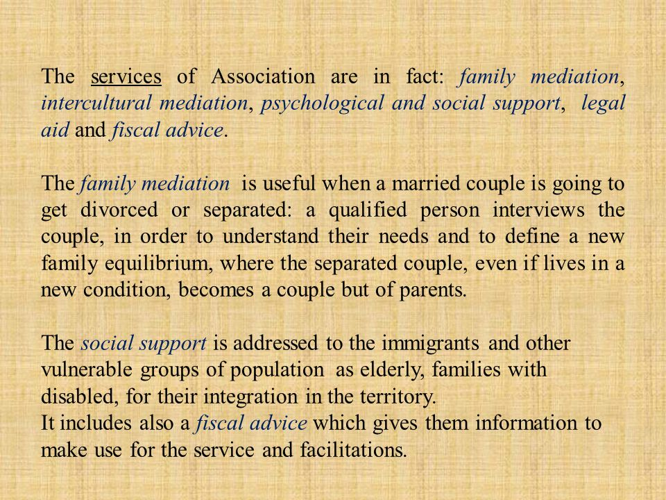 The services of Association are in fact: family mediation, intercultural mediation, psychological and social support, legal aid and fiscal advice.
