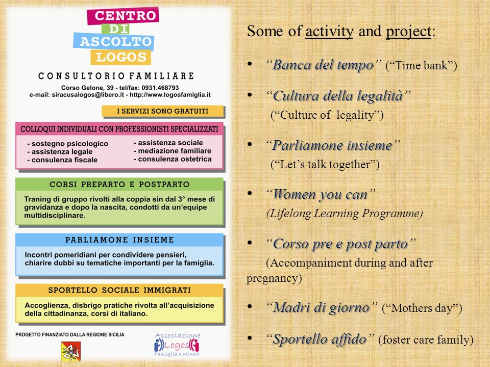 Some of activity and project: Banca del tempoBanca del tempo (Time bank) Cultura della legalitàCultura della legalità (Culture of legality) Parliamone