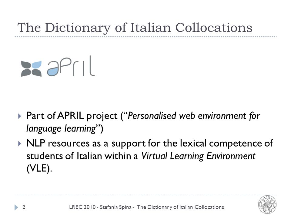 Dispertion + frequency LREC 2010 - Stefania Spina - The Dictionary of Italian Collocations13 D value: combined with frequency = usage U = FD Usage value 2: 2047 candidate collocations Manual selection.