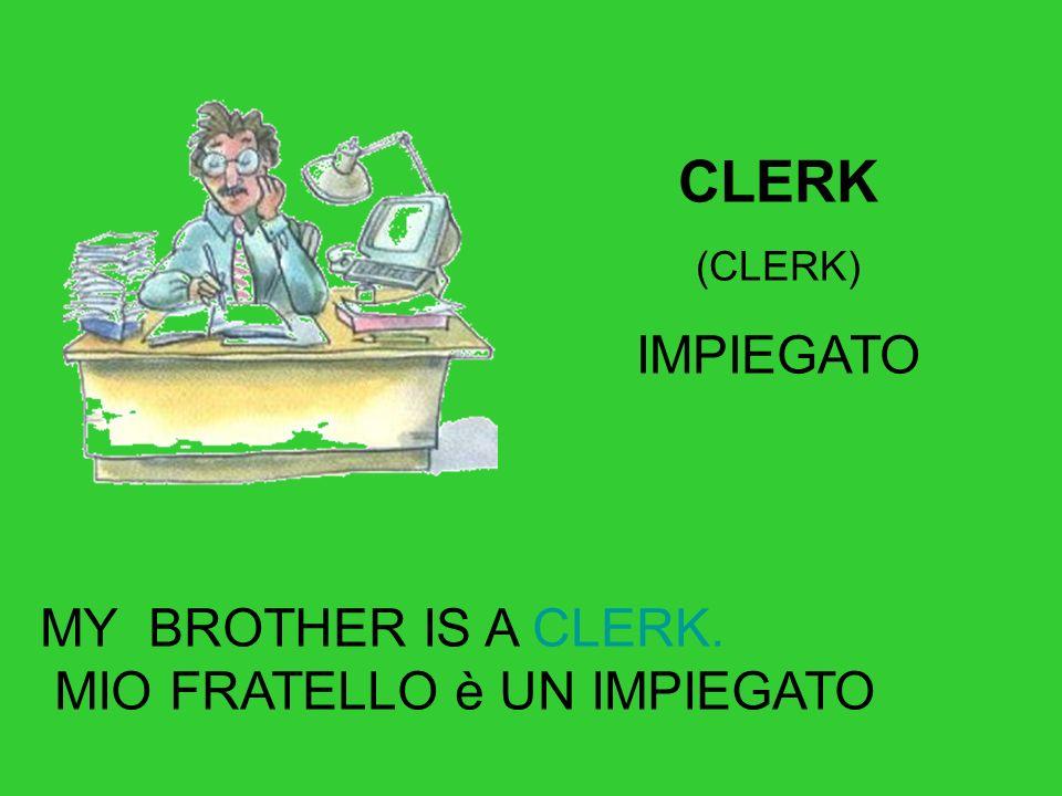 MY BROTHER IS A CLERK. MIO FRATELLO è UN IMPIEGATO CLERK (CLERK) IMPIEGATO
