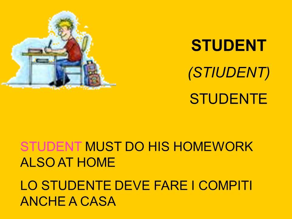STUDENT (STIUDENT) STUDENTE STUDENT MUST DO HIS HOMEWORK ALSO AT HOME LO STUDENTE DEVE FARE I COMPITI ANCHE A CASA