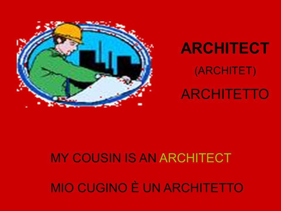 MY COUSIN IS AN ARCHITECT MIO CUGINO È UN ARCHITETTO ARCHITECT (ARCHITET) ARCHITETTO