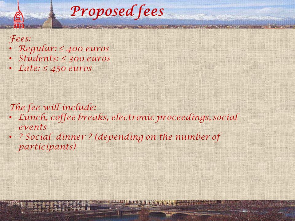 Proposed fees Fees: Regular: 400 euros Students: 300 euros Late: 450 euros The fee will include: Lunch, coffee breaks, electronic proceedings, social events .