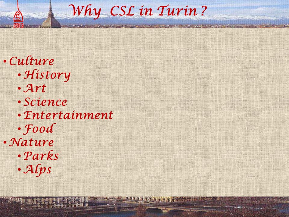 Why CSL in Turin ? Culture History Art Science Entertainment Food Nature Parks Alps