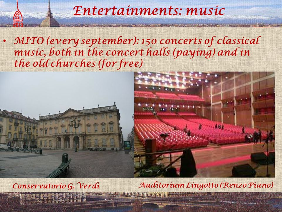 Entertainments: music MITO (every september): 150 concerts of classical music, both in the concert halls (paying) and in the old churches (for free) Conservatorio G.