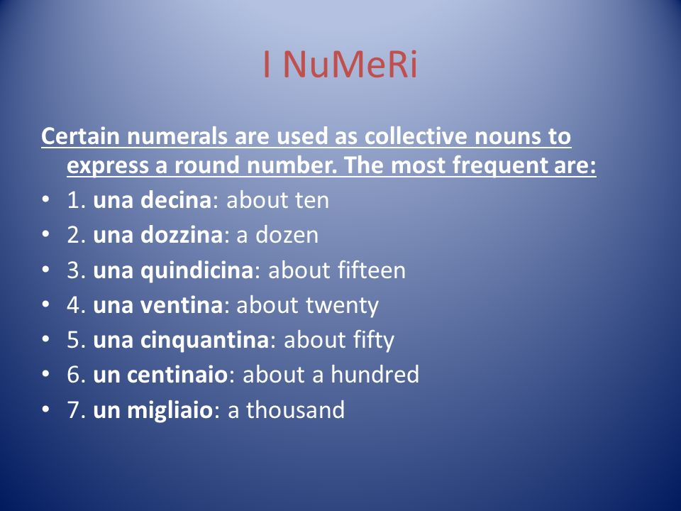 I NuMeRi Certain numerals are used as collective nouns to express a round number.
