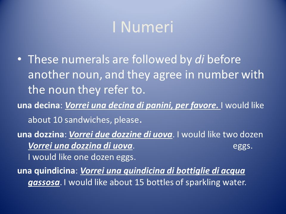 I Numeri These numerals are followed by di before another noun, and they agree in number with the noun they refer to.