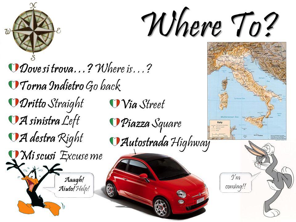 Where To. Dove si trova…. Where is….