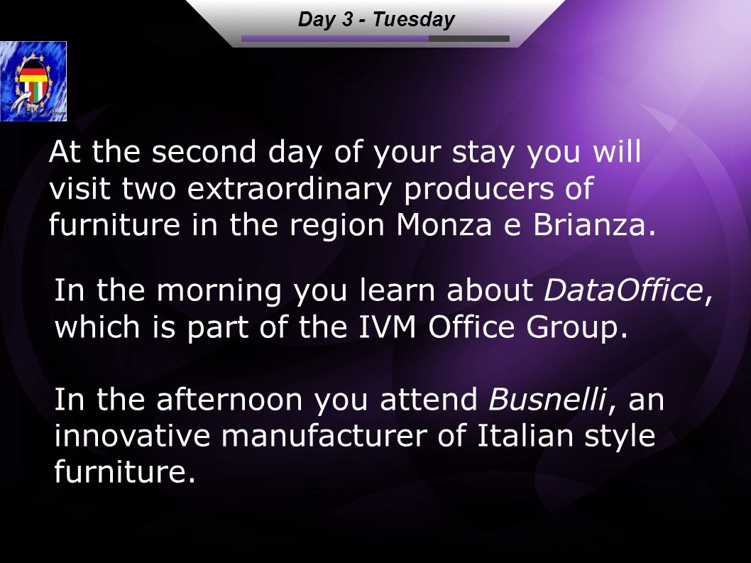 Day 3 - Tuesday At the second day of your stay you will visit two extraordinary producers of furniture in the region Monza e Brianza.